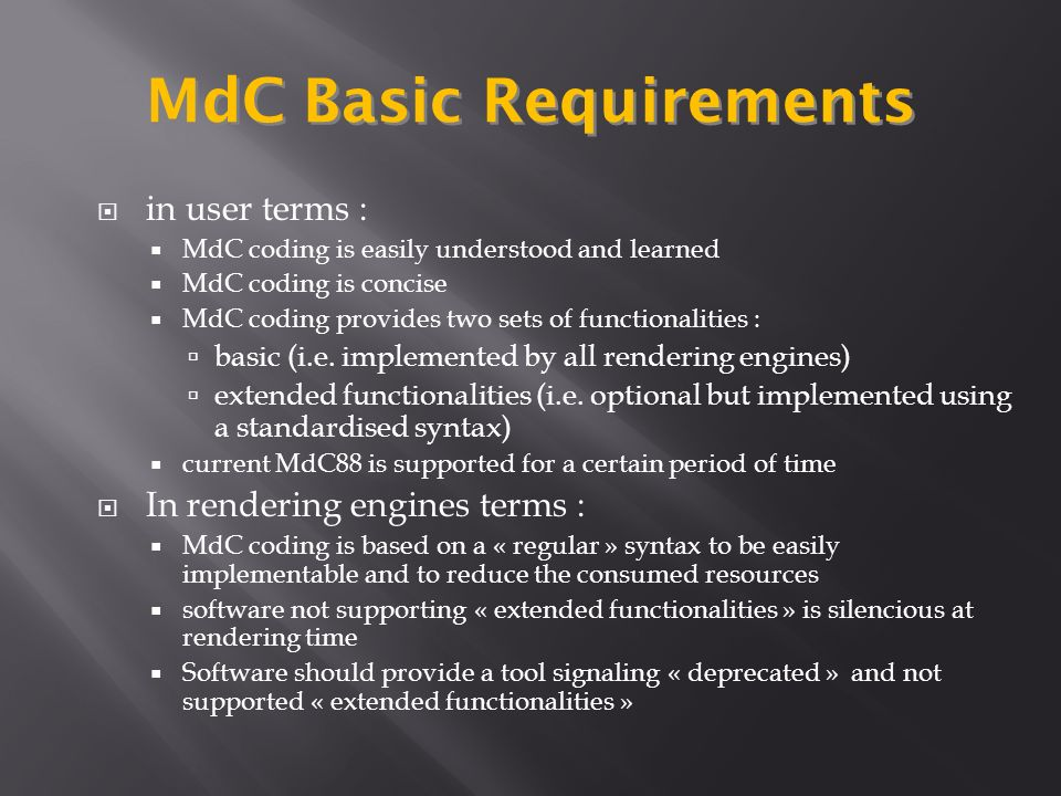 in user terms : MdC coding is easily understood and learned MdC coding is concise MdC coding provides two sets of functionalities : basic (i.e.