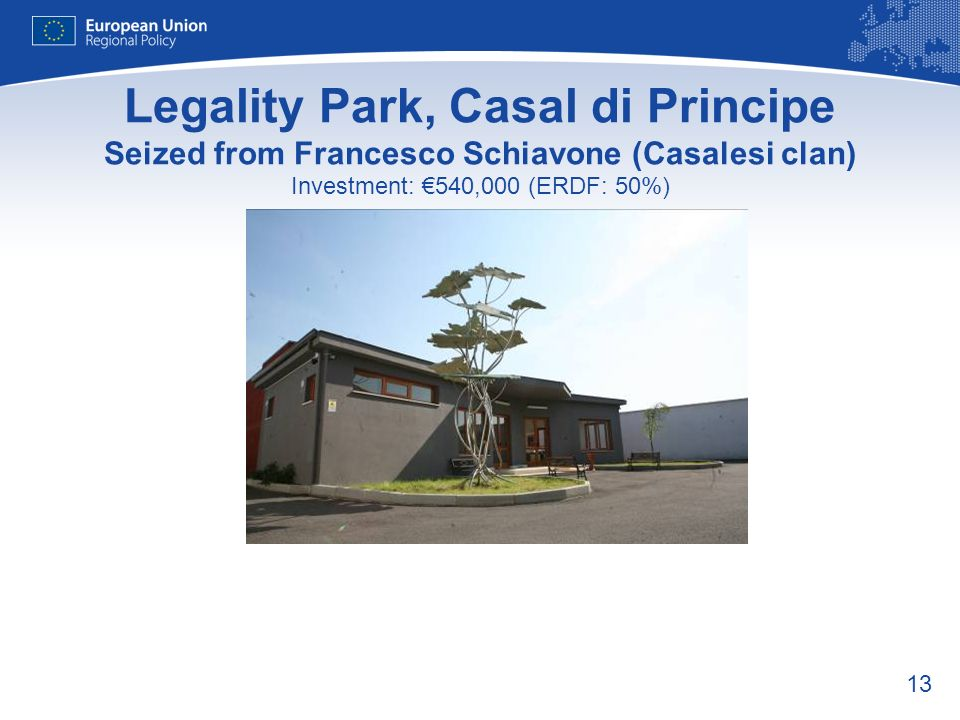 13 Legality Park, Casal di Principe Seized from Francesco Schiavone (Casalesi clan) Investment: 540,000 (ERDF: 50%)
