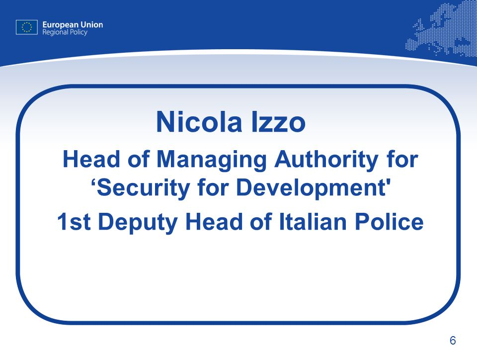 6 Nicola Izzo Head of Managing Authority for Security for Development 1st Deputy Head of Italian Police