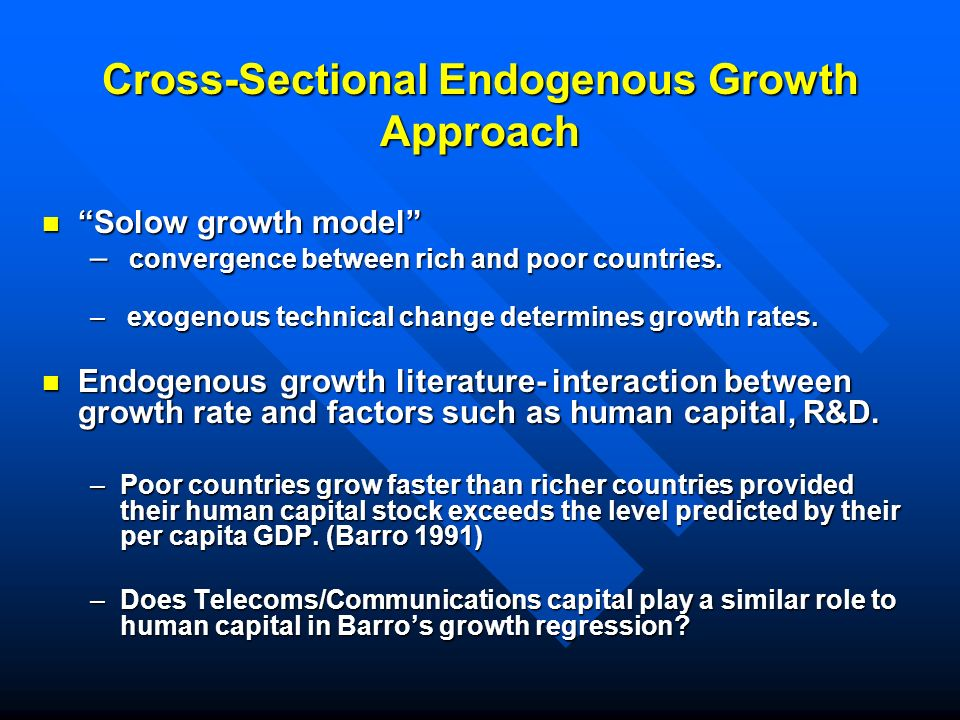 Cross-Sectional Endogenous Growth Approach Solow growth model Solow growth model – convergence between rich and poor countries.