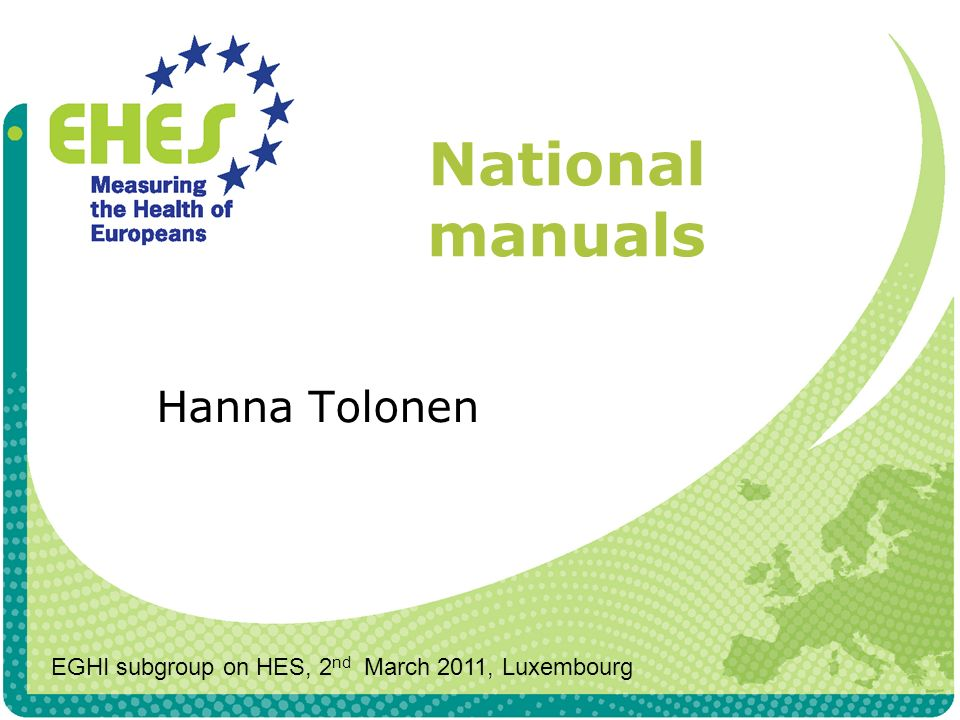 National manuals Hanna Tolonen EGHI subgroup on HES, 2 nd March 2011, Luxembourg