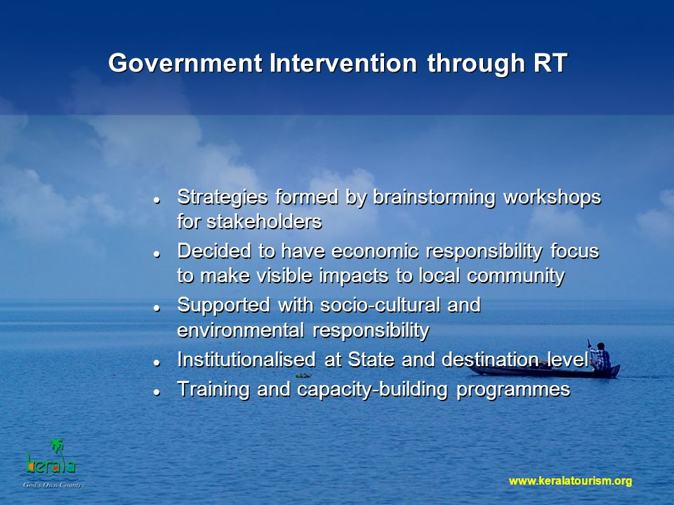 Government Intervention through RT Strategies formed by brainstorming workshops for stakeholders Decided to have economic responsibility focus to make visible impacts to local community Supported with socio-cultural and environmental responsibility Institutionalised at State and destination level Training and capacity-building programmes Strategies formed by brainstorming workshops for stakeholders Decided to have economic responsibility focus to make visible impacts to local community Supported with socio-cultural and environmental responsibility Institutionalised at State and destination level Training and capacity-building programmes
