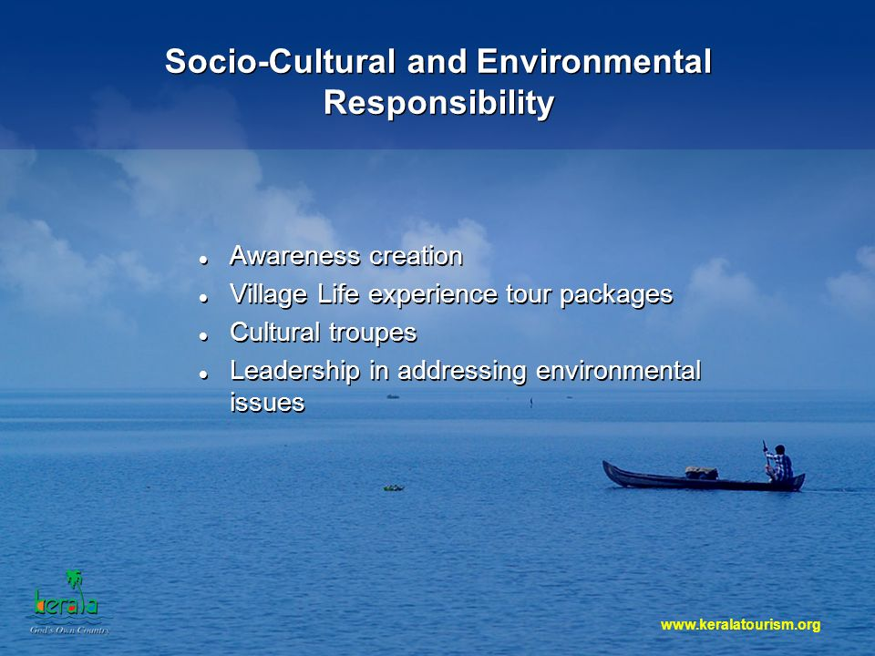 Socio-Cultural and Environmental Responsibility Awareness creation Village Life experience tour packages Cultural troupes Leadership in addressing environmental issues Awareness creation Village Life experience tour packages Cultural troupes Leadership in addressing environmental issues