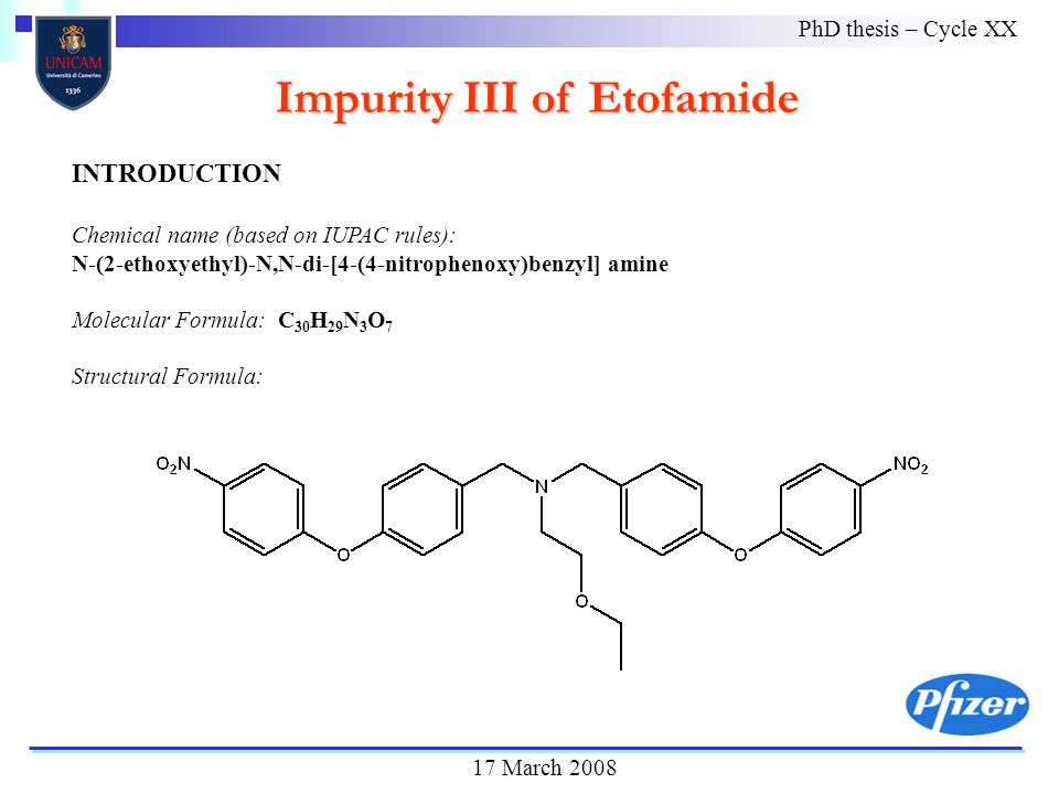 Impurity III of Etofamide PhD thesis – Cycle XX 17 March 2008 INTRODUCTION Chemical name (based on IUPAC rules): N-(2-ethoxyethyl)-N,N-di-[4-(4-nitrophenoxy)benzyl] amine Molecular Formula: C 30 H 29 N 3 O 7 Structural Formula: