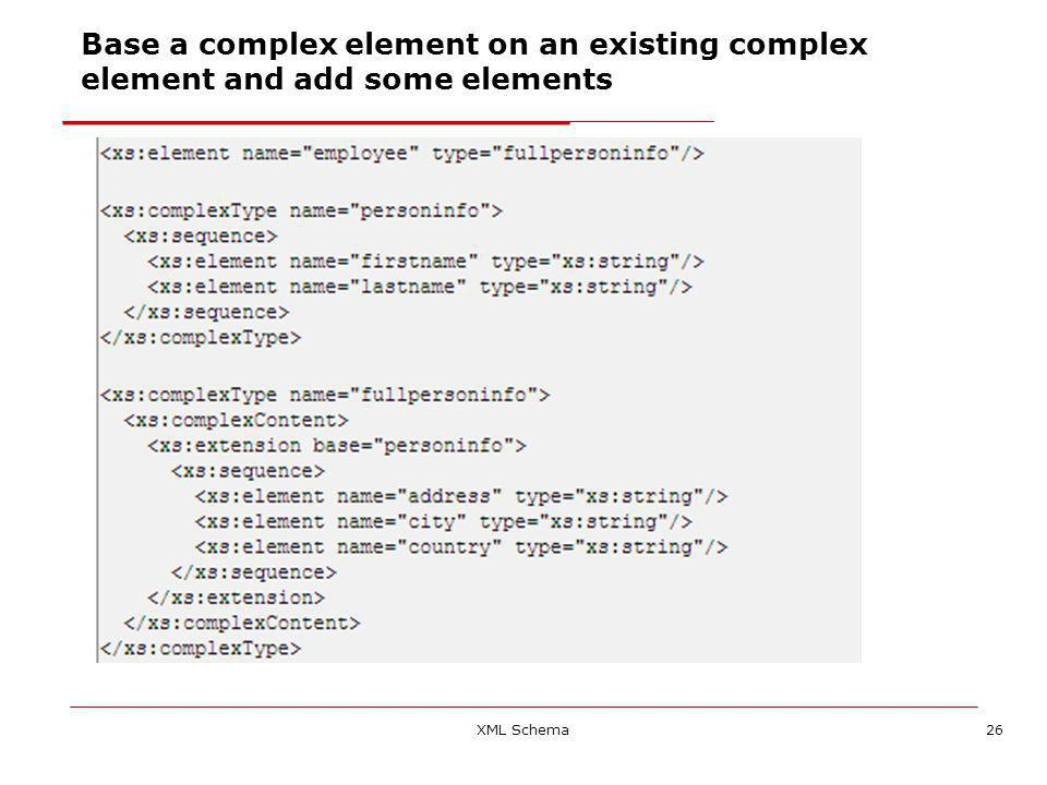 XML Schema26 Base a complex element on an existing complex element and add some elements