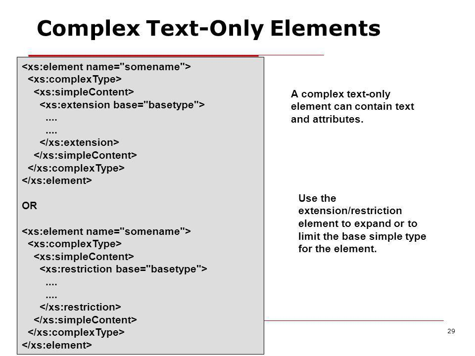 XML Schema29 Complex Text-Only Elements A complex text-only element can contain text and attributes.....