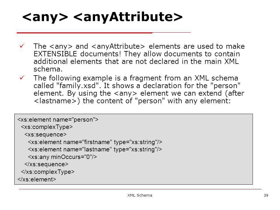 XML Schema39 The and elements are used to make EXTENSIBLE documents.