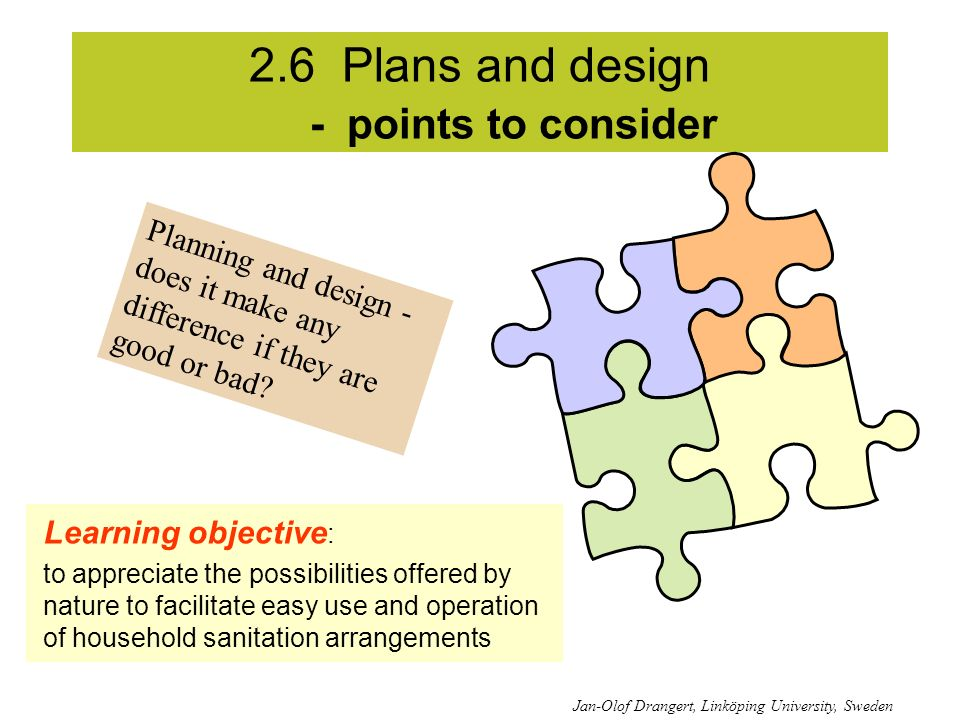 2.6 Plans and design - points to consider Jan-Olof Drangert, Linköping University, Sweden Planning and design - does it make any difference if they are good or bad.