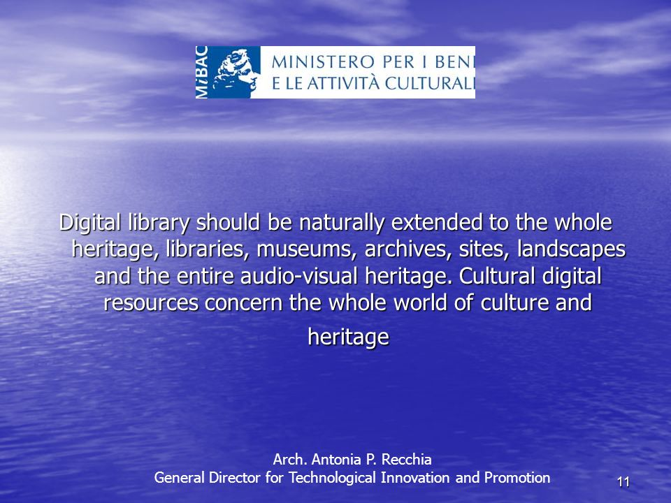 11 Digital library should be naturally extended to the whole heritage, libraries, museums, archives, sites, landscapes and the entire audio-visual heritage.