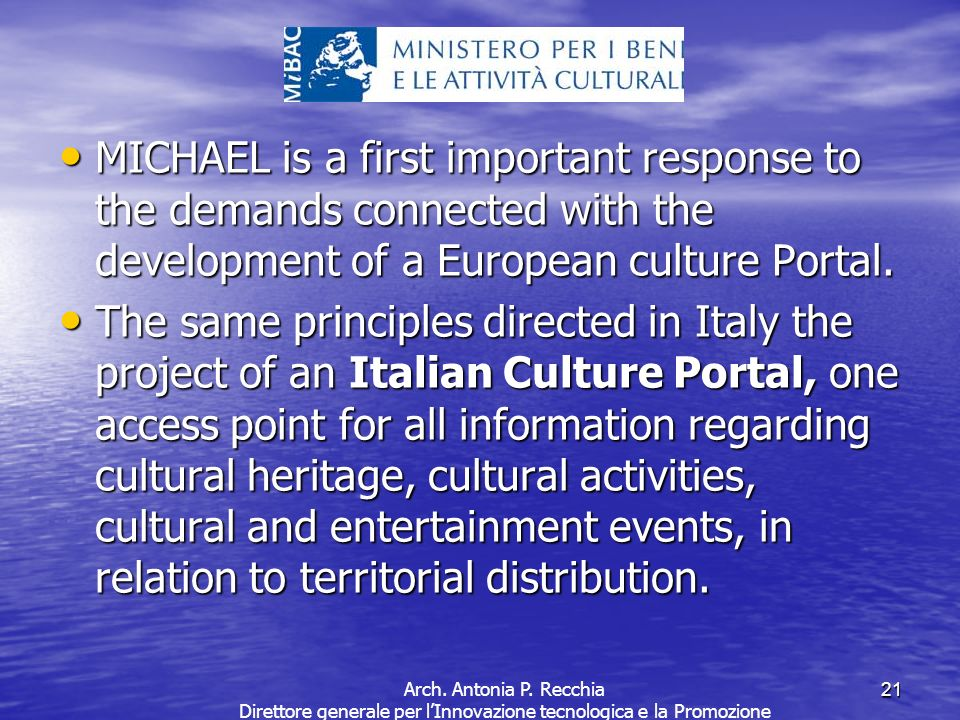 21 MICHAEL is a first important response to the demands connected with the development of a European culture Portal.