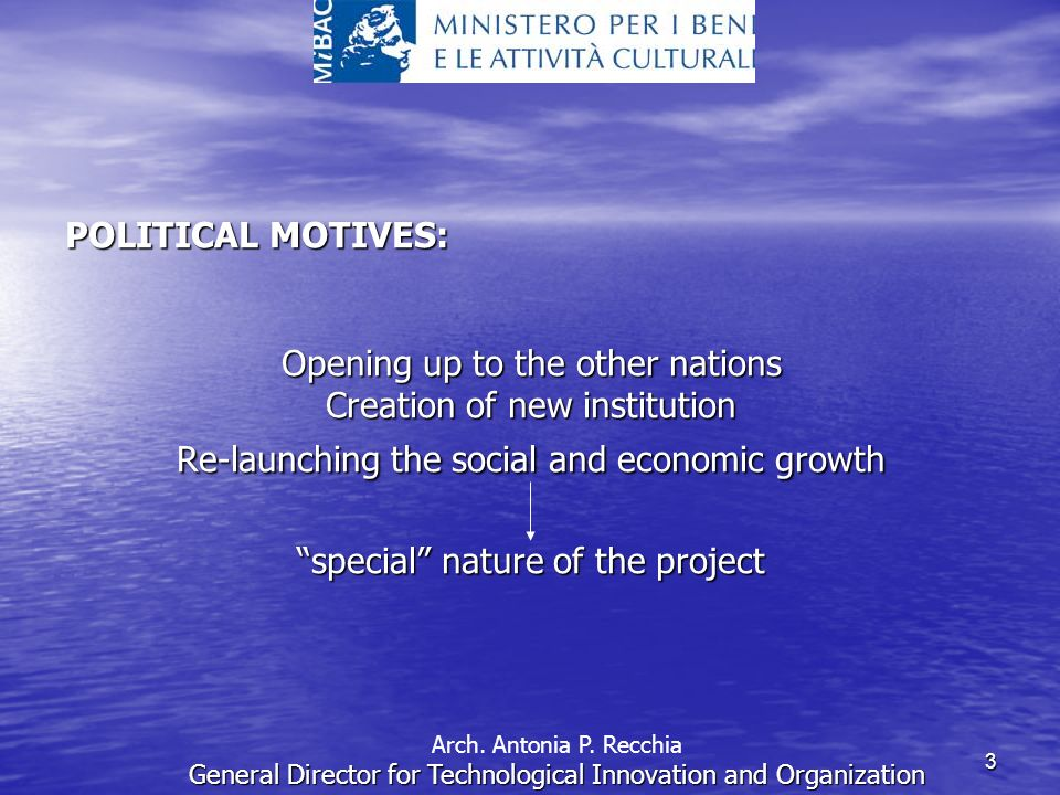 3 POLITICAL MOTIVES: Opening up to the other nations Creation of new institution Re-launching the social and economic growth special nature of the project Arch.