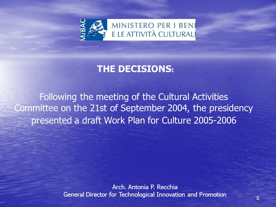 5 THE DECISIONS : Following the meeting of the Cultural Activities Committee on the 21st of September 2004, the presidency presented a draft Work Plan for Culture Arch.