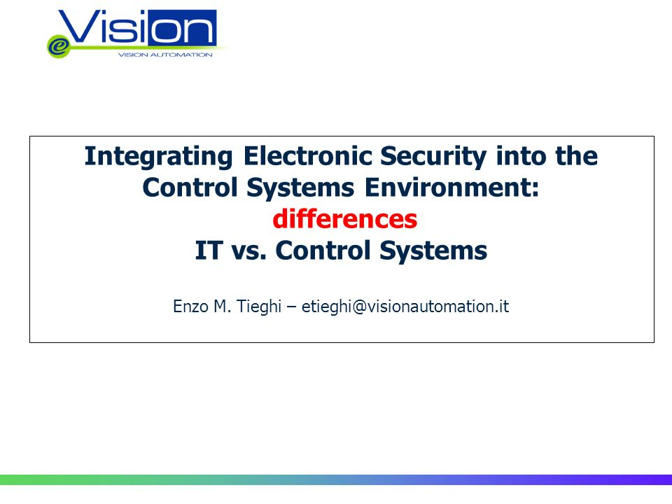 Integrating Electronic Security into the Control Systems Environment: differences IT vs.