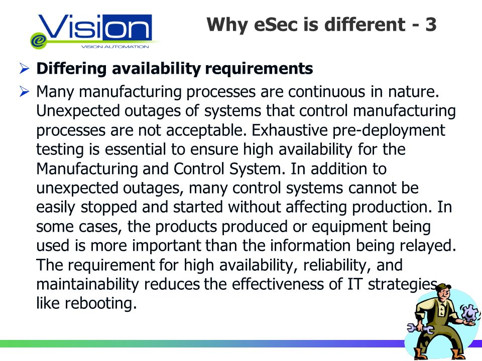 Perché la Sicurezza è diversa /3 Differing availability requirements Many manufacturing processes are continuous in nature.