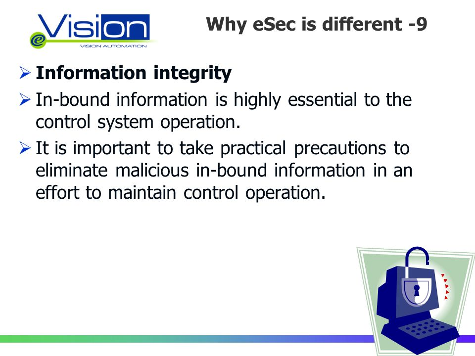 Perché la Sicurezza è diversa /9 Information integrity In-bound information is highly essential to the control system operation.