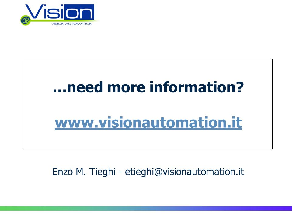 …need more information. www.visionautomation.it Enzo M.