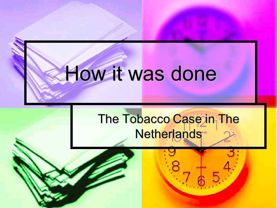 How it was done The Tobacco Case in The Netherlands