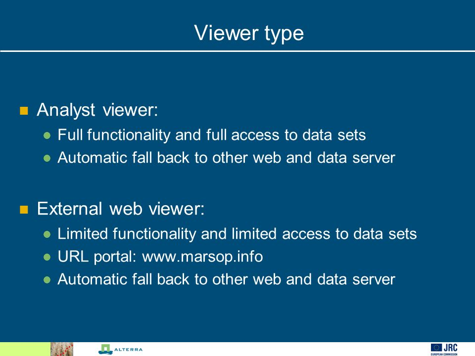 Viewer type Analyst viewer: Full functionality and full access to data sets Automatic fall back to other web and data server External web viewer: Limited functionality and limited access to data sets URL portal: www.marsop.info Automatic fall back to other web and data server
