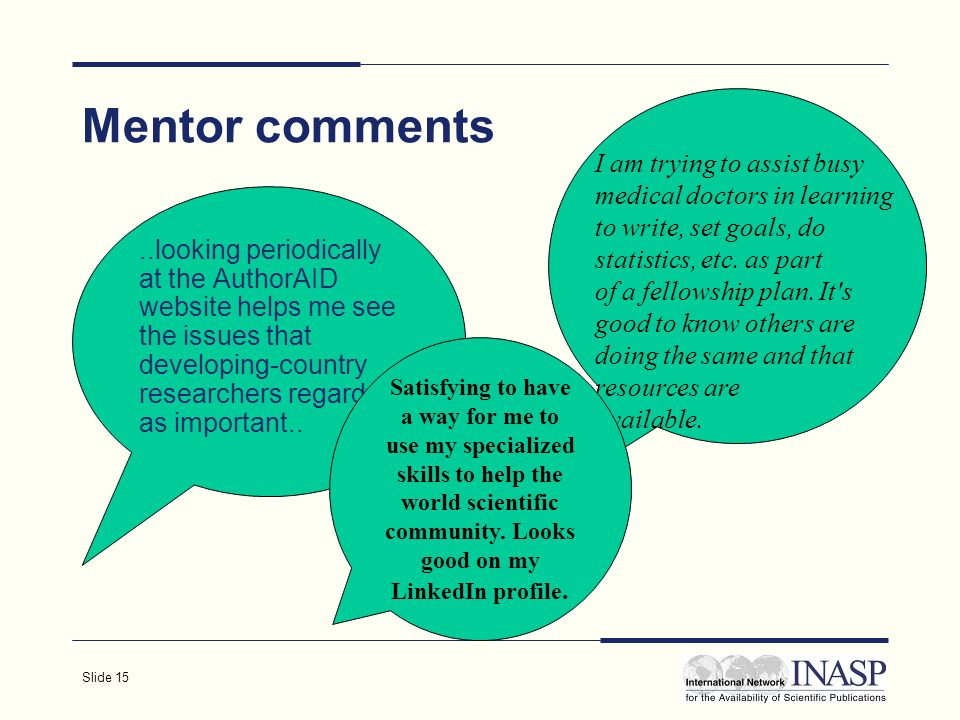 Slide 15 Mentor comments..looking periodically at the AuthorAID website helps me see the issues that developing-country researchers regard as important..