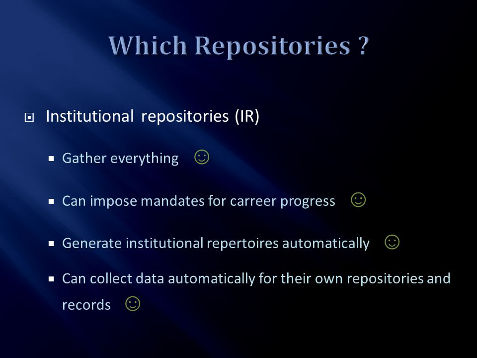 Institutional repositories (IR) Gather everything Can impose mandates for carreer progress Generate institutional repertoires automatically Can collect data automatically for their own repositories and records