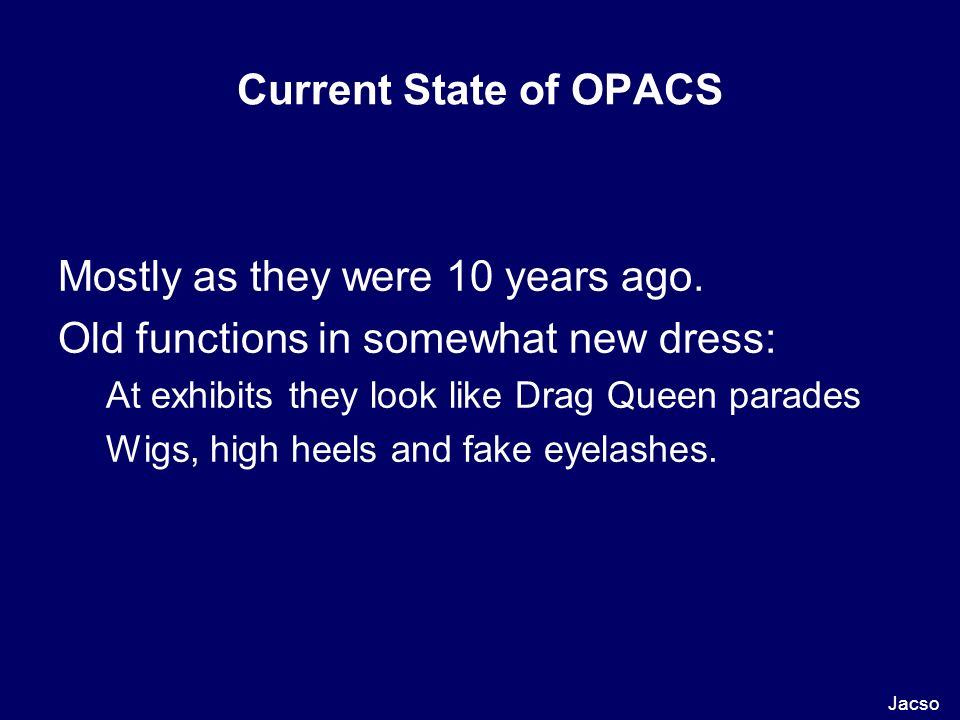 Current State of OPACS Mostly as they were 10 years ago.