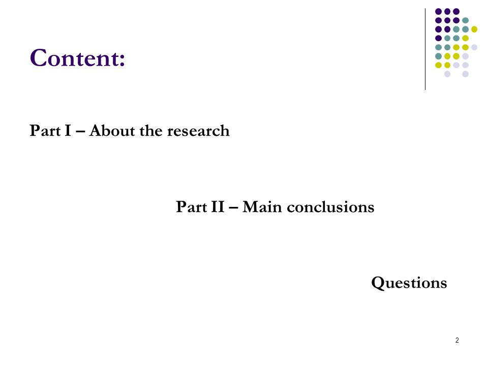 2 Content: Part I – About the research Part II – Main conclusions Questions