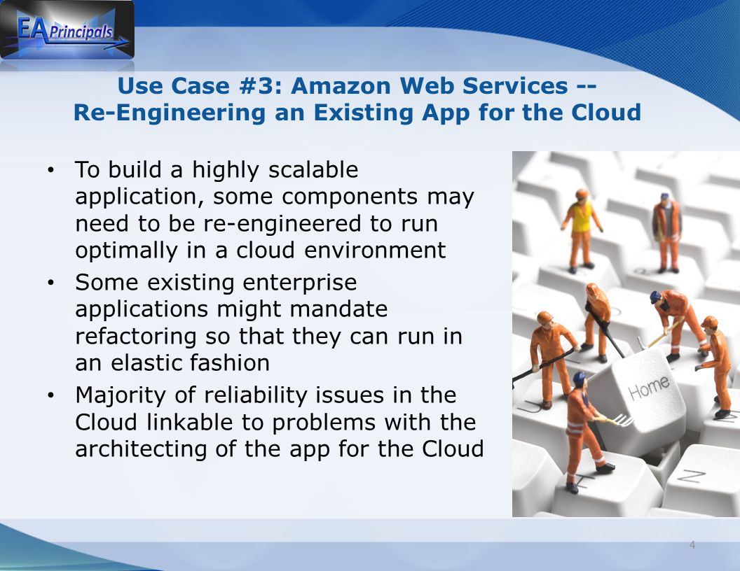 Use Case #3: Amazon Web Services -- Re-Engineering an Existing App for the Cloud To build a highly scalable application, some components may need to be re-engineered to run optimally in a cloud environment Some existing enterprise applications might mandate refactoring so that they can run in an elastic fashion Majority of reliability issues in the Cloud linkable to problems with the architecting of the app for the Cloud 4