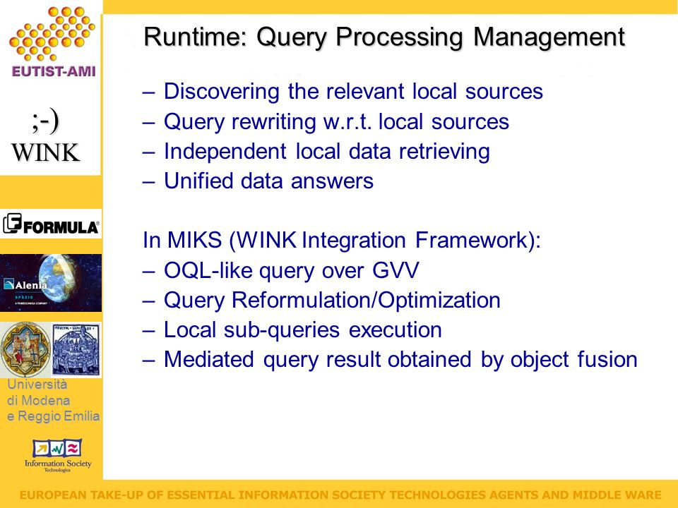 Università di Modena e Reggio Emilia ;-)WINK Runtime: Query Processing Management –Discovering the relevant local sources –Query rewriting w.r.t.
