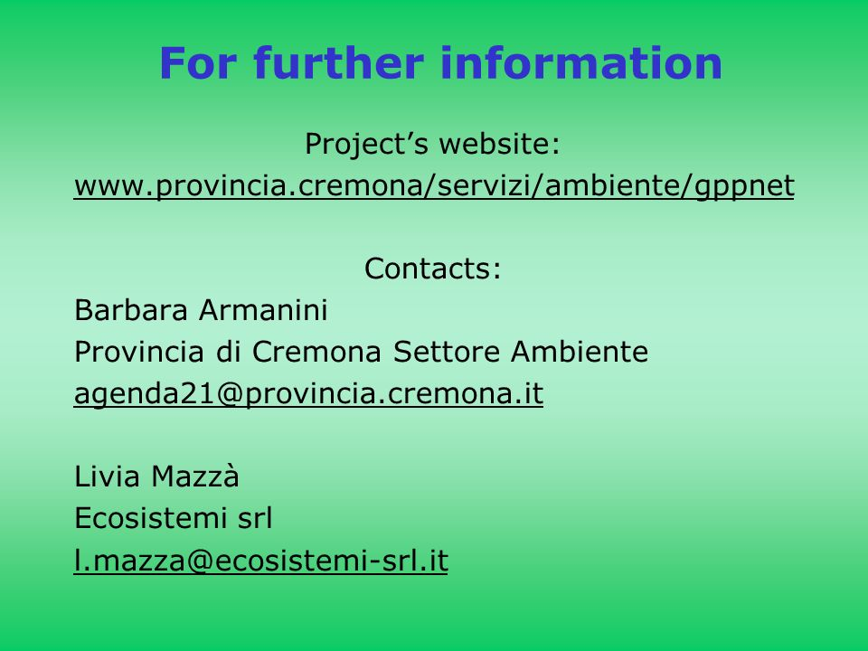 For further information Projects website:   Contacts: Barbara Armanini Provincia di Cremona Settore Ambiente Livia Mazzà Ecosistemi srl