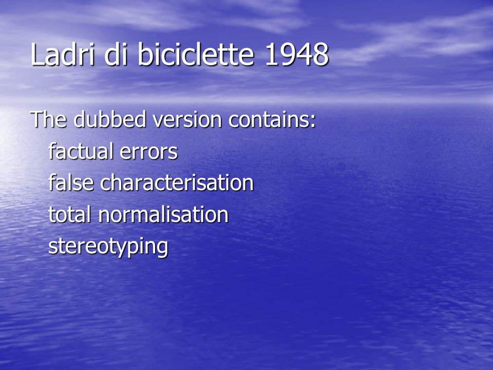 Ladri di biciclette 1948 The dubbed version contains: factual errors false characterisation total normalisation stereotyping