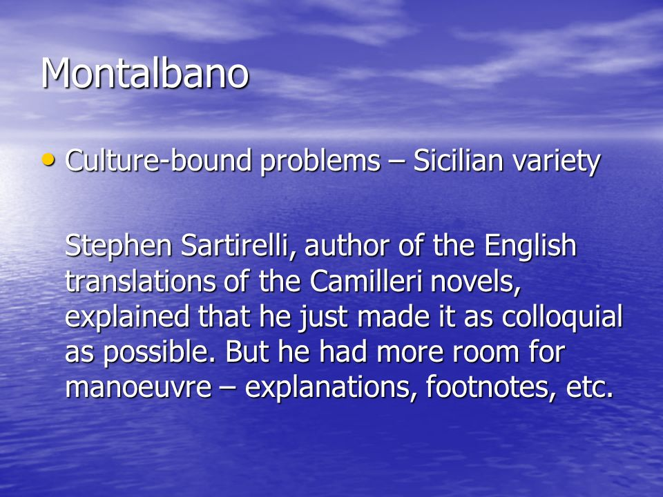 Montalbano Culture-bound problems – Sicilian variety Culture-bound problems – Sicilian variety Stephen Sartirelli, author of the English translations of the Camilleri novels, explained that he just made it as colloquial as possible.
