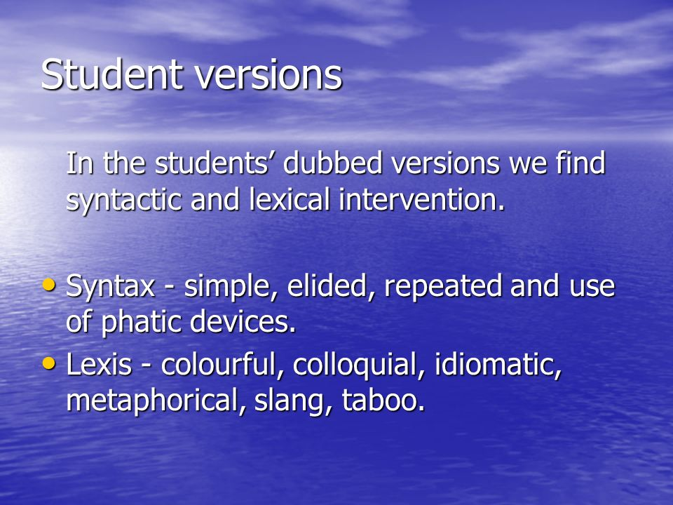 Student versions In the students dubbed versions we find syntactic and lexical intervention.