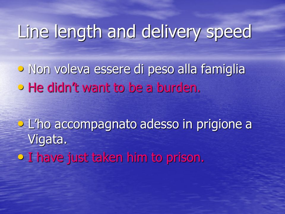 Line length and delivery speed Non voleva essere di peso alla famiglia Non voleva essere di peso alla famiglia He didnt want to be a burden.