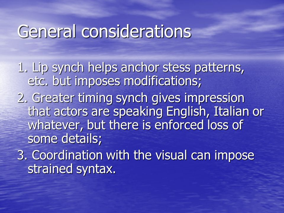 General considerations 1. Lip synch helps anchor stess patterns, etc.