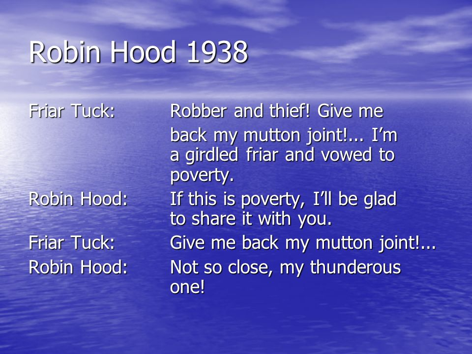 Robin Hood 1938 Friar Tuck: Robber and thief. Give me back my mutton joint!...