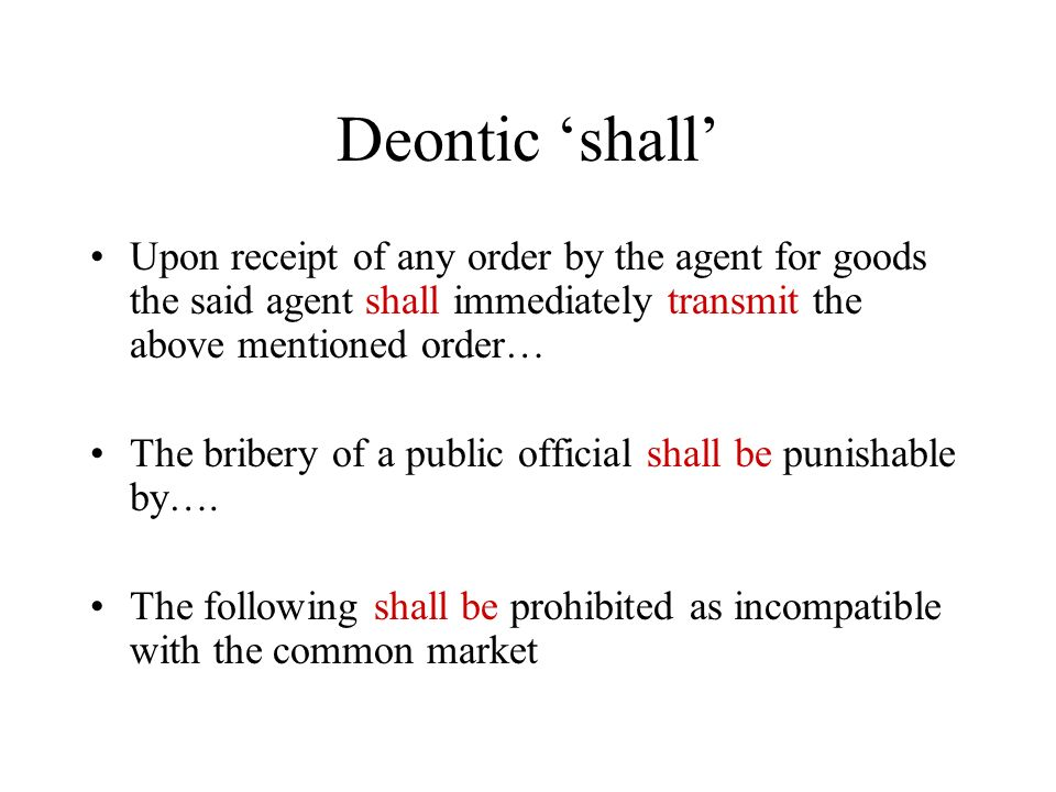Deontic shall Upon receipt of any order by the agent for goods the said agent shall immediately transmit the above mentioned order… The bribery of a public official shall be punishable by….