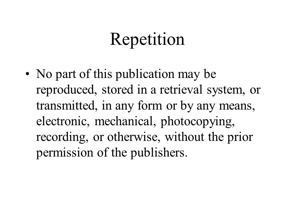 Repetition No part of this publication may be reproduced, stored in a retrieval system, or transmitted, in any form or by any means, electronic, mechanical, photocopying, recording, or otherwise, without the prior permission of the publishers.