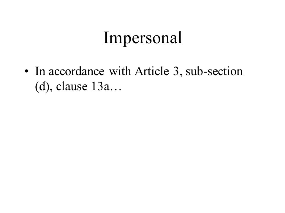 Impersonal In accordance with Article 3, sub-section (d), clause 13a…