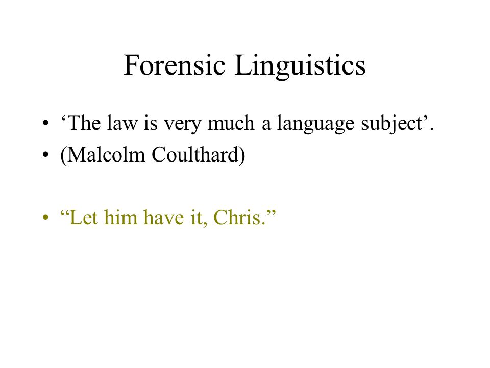 Forensic Linguistics The law is very much a language subject.