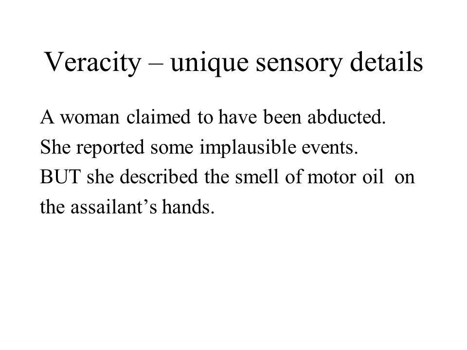 Veracity – unique sensory details A woman claimed to have been abducted.