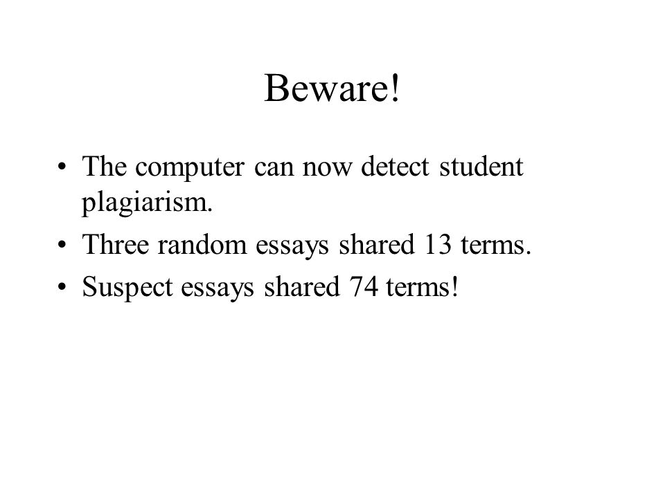 Beware. The computer can now detect student plagiarism.