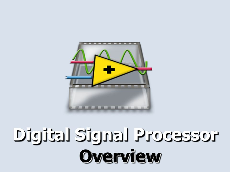 Digital Signal Processor OverviewOverview