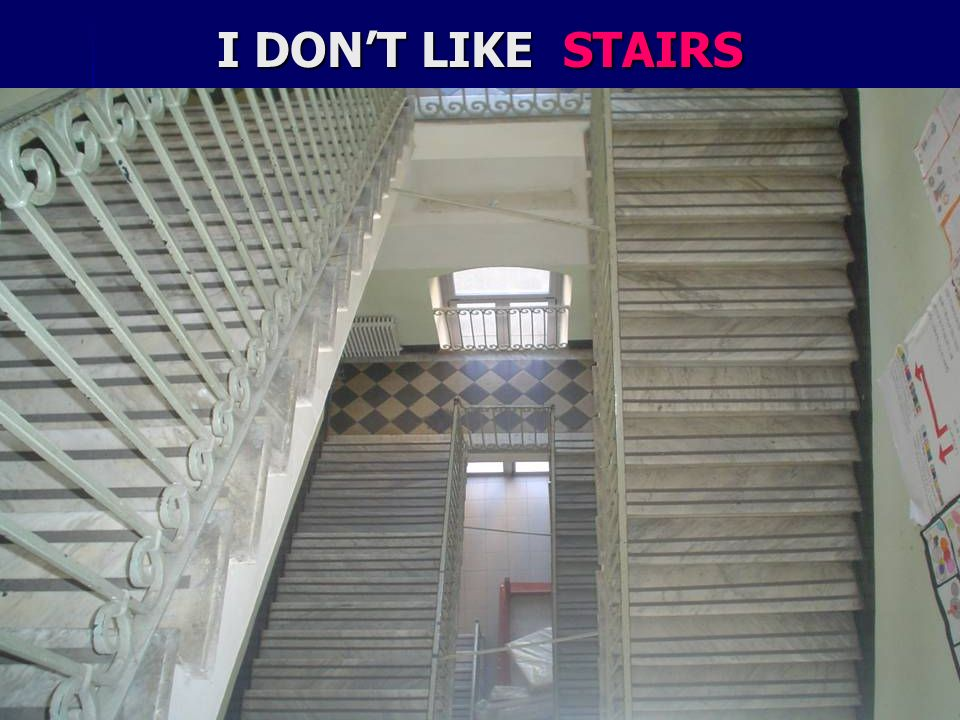 I DONT LIKE STAIRS