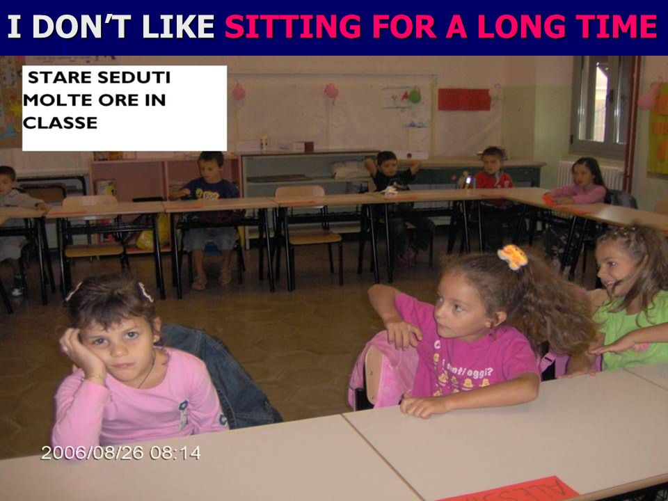 I DONT LIKE SITTING FOR A LONG TIME