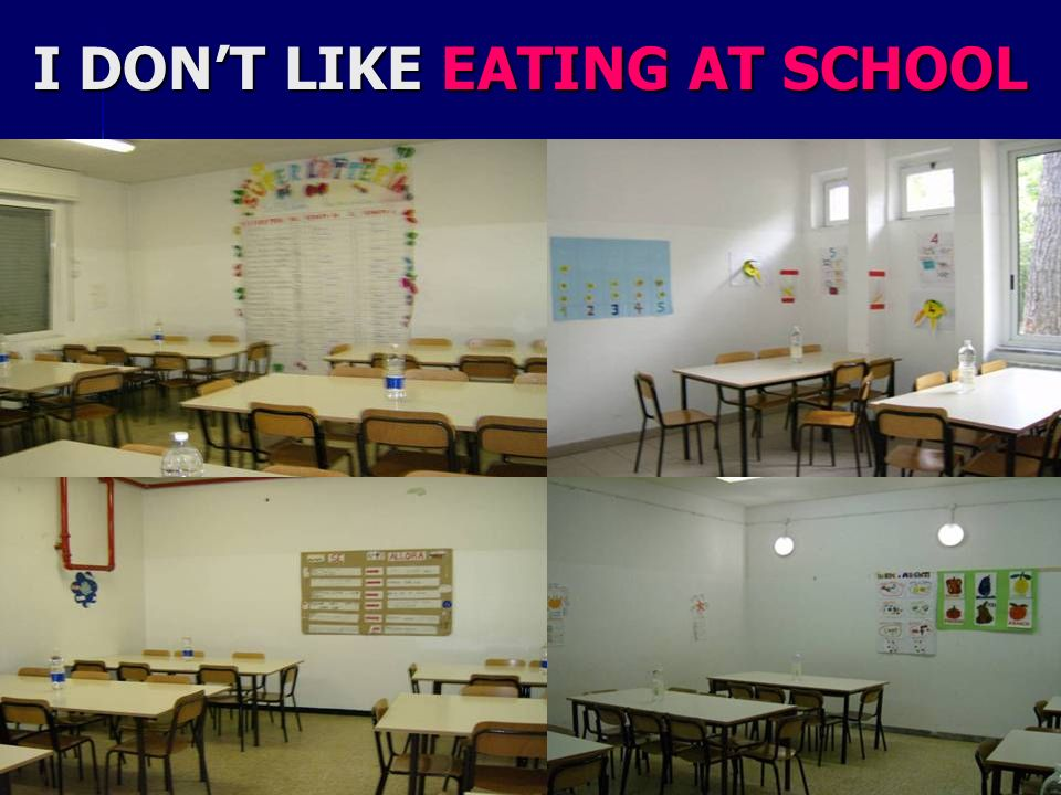 I DONT LIKE EATING AT SCHOOL