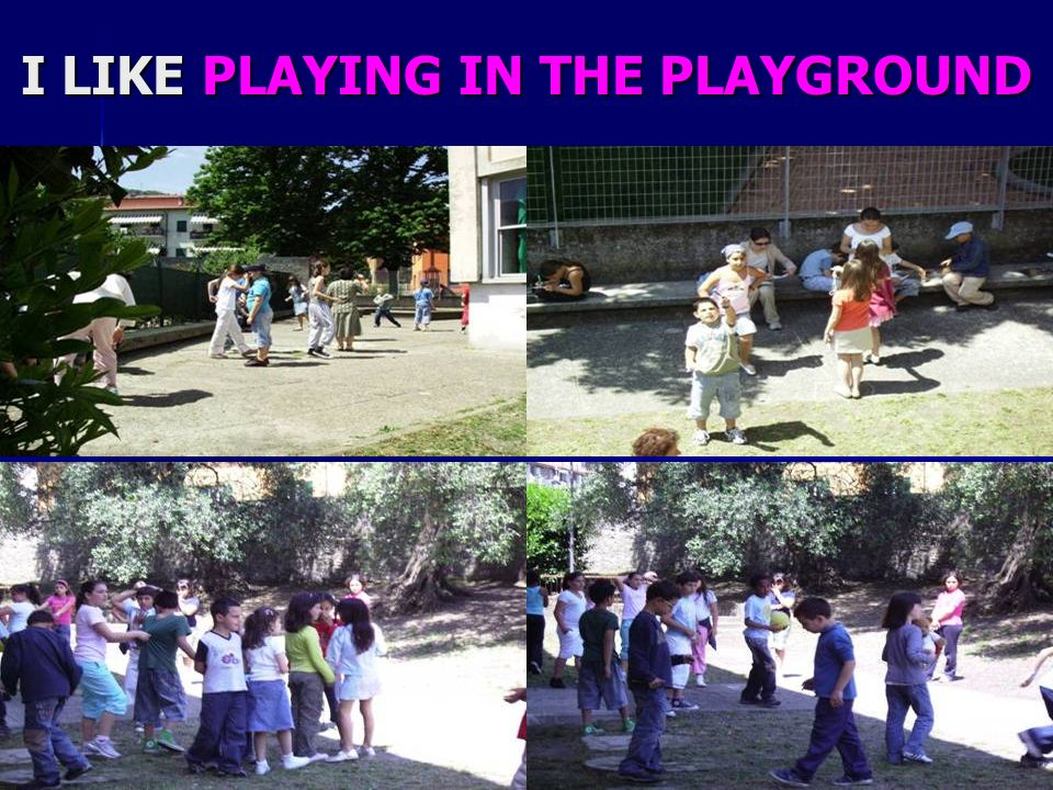 I LIKE PLAYING IN THE PLAYGROUND