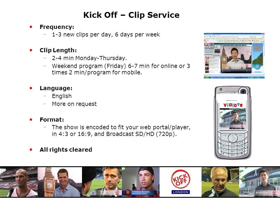 Kick Off – Clip Service Frequency: 1-3 new clips per day, 6 days per week Clip Length: 2-4 min Monday-Thursday.