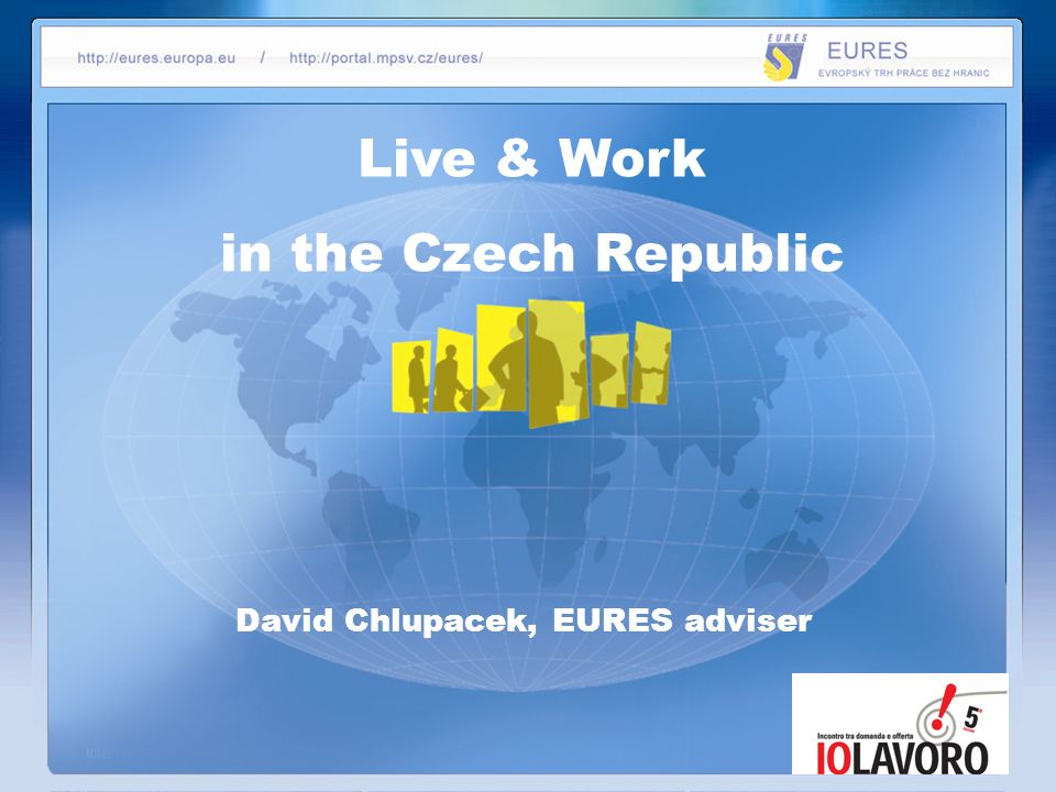 Live & Work in the Czech Republic David Chlupacek, EURES adviser