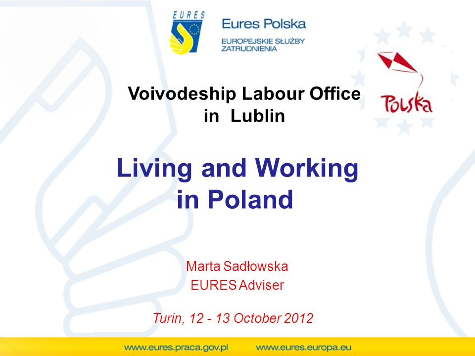 Voivodeship Labour Office in Lublin Living and Working in Poland Marta Sadłowska EURES Adviser Turin, October 2012