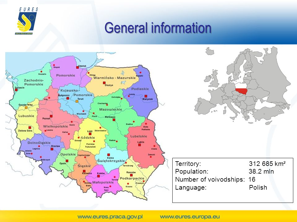 General information Territory: km² Population: 38.2 mln Number of voivodships: 16 Language: Polish